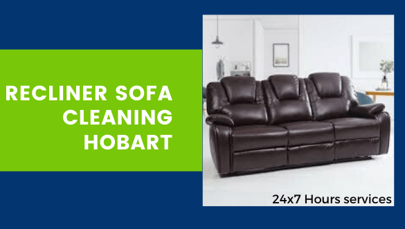 Recliner Sofa Upholstery Cleaning Hobart